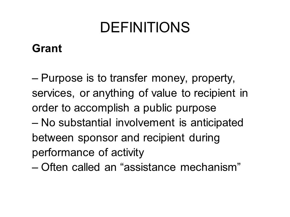 DEFINITIONS Grant Purpose is to transfer money, property,