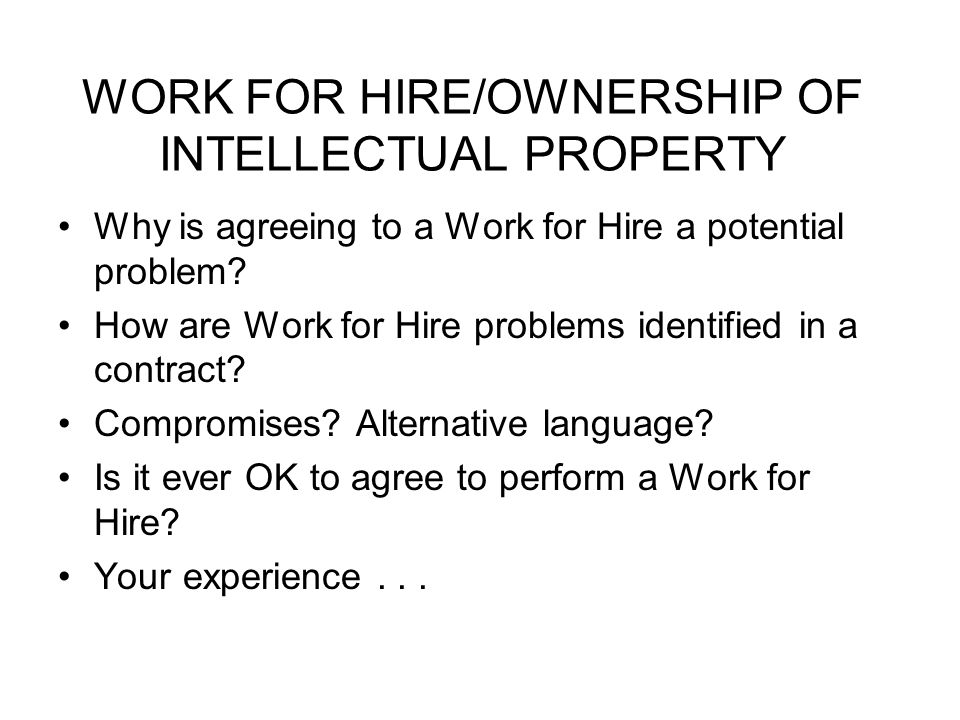 WORK FOR HIRE/OWNERSHIP OF INTELLECTUAL PROPERTY