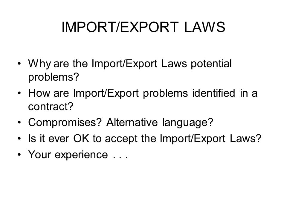 IMPORT/EXPORT LAWS Why are the Import/Export Laws potential problems