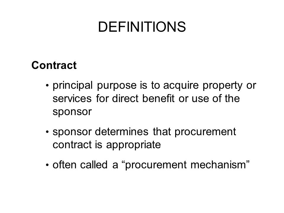 DEFINITIONS Contract. principal purpose is to acquire property or services for direct benefit or use of the sponsor.