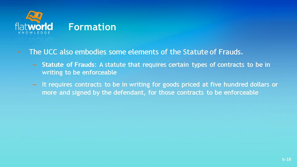 Formation The UCC also embodies some elements of the Statute of Frauds.