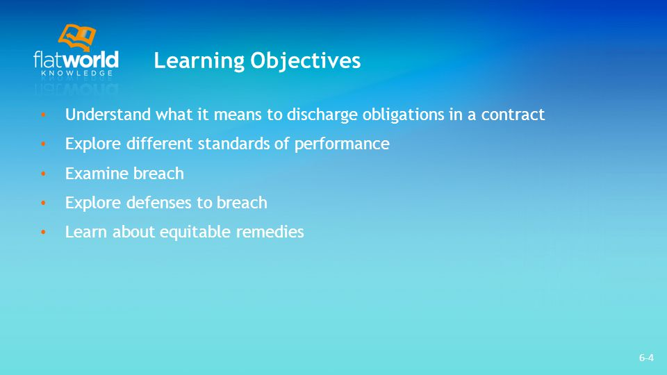 Learning Objectives Understand what it means to discharge obligations in a contract. Explore different standards of performance.