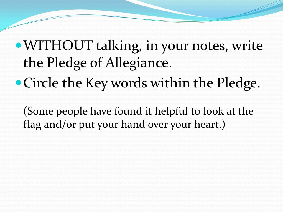 WITHOUT talking, in your notes, write the Pledge of Allegiance.