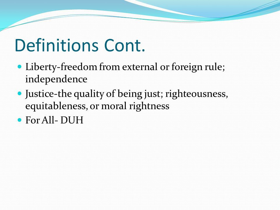 Definitions Cont. Liberty-freedom from external or foreign rule; independence.