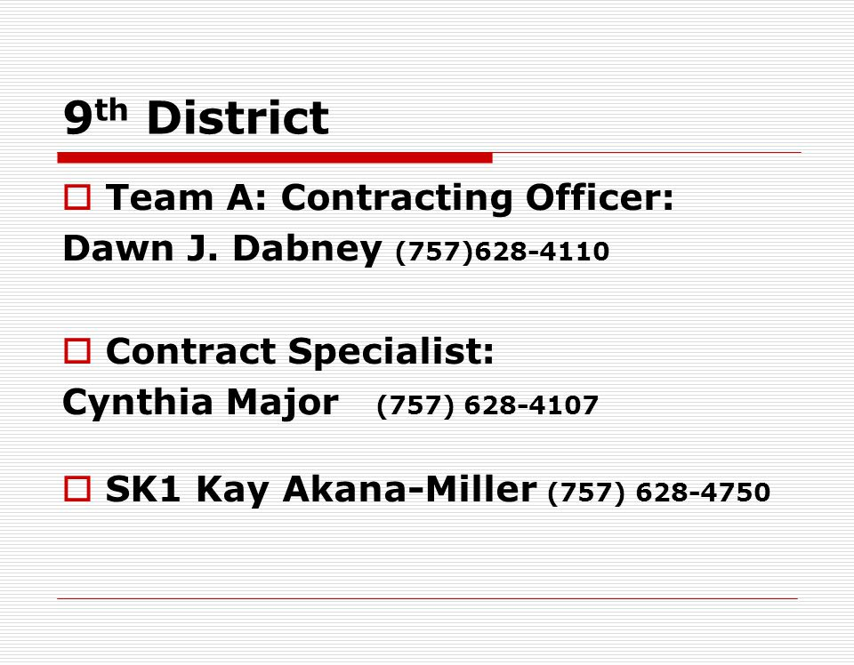 9th District Team A: Contracting Officer: Dawn J. Dabney (757)628-4110