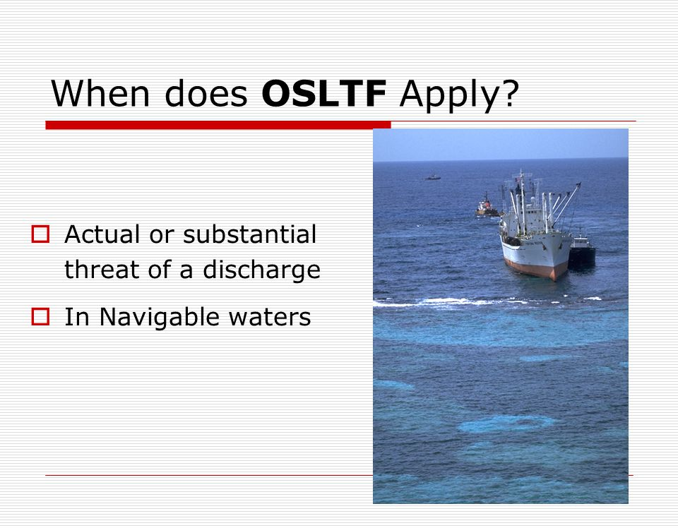 When does OSLTF Apply Actual or substantial threat of a discharge