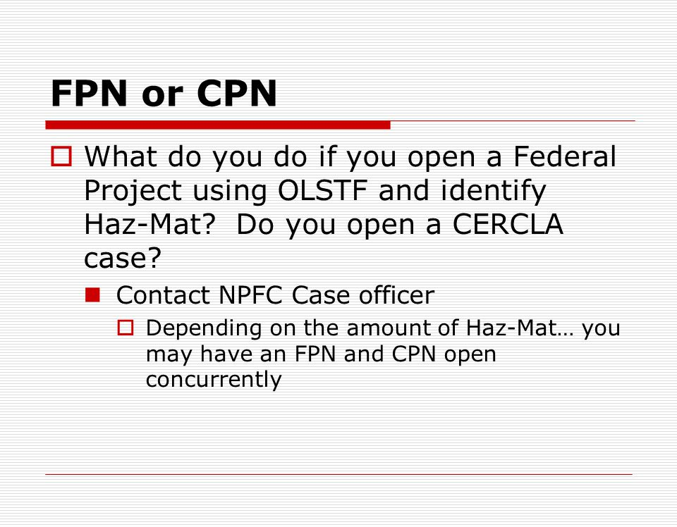 FPN or CPN What do you do if you open a Federal Project using OLSTF and identify Haz-Mat Do you open a CERCLA case