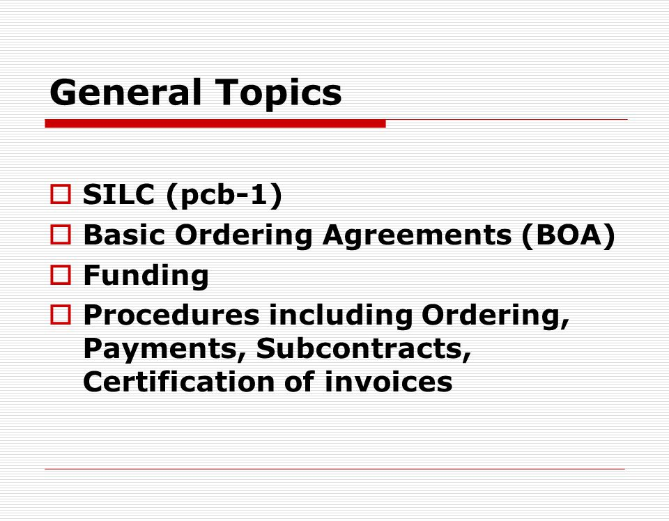 General Topics SILC (pcb-1) Basic Ordering Agreements (BOA) Funding