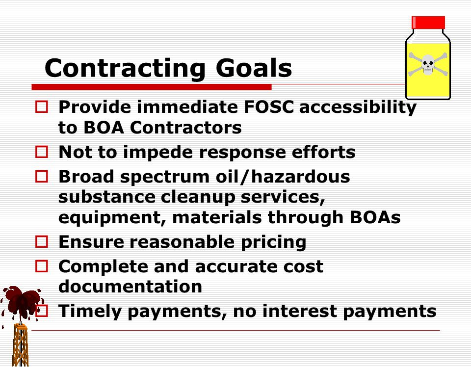 Contracting Goals Provide immediate FOSC accessibility to BOA Contractors. Not to impede response efforts.