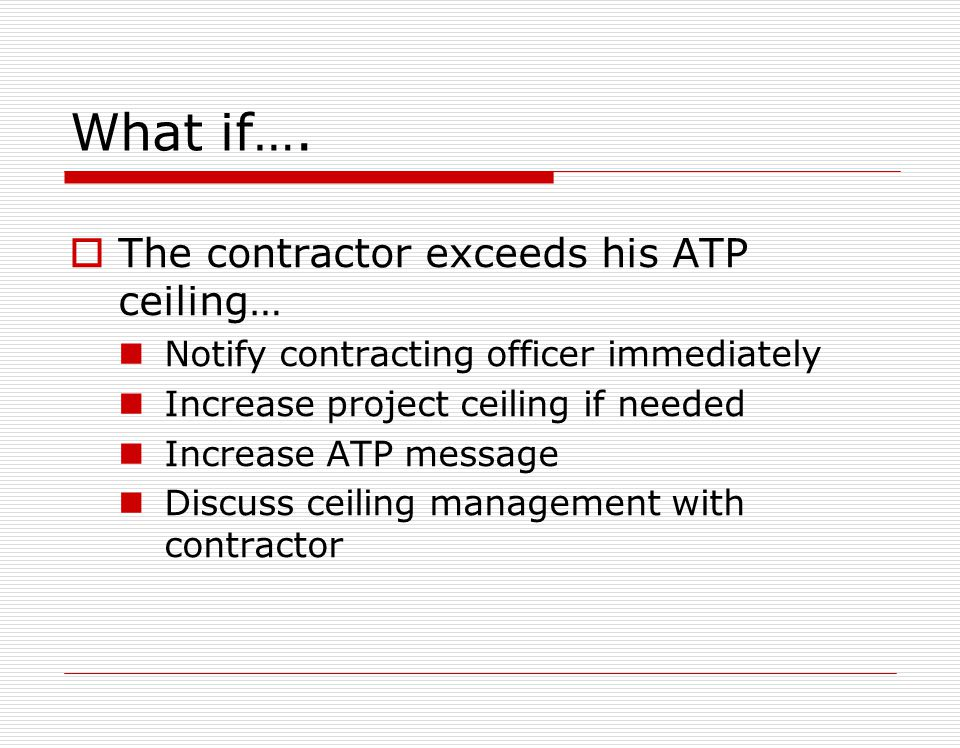 What if…. The contractor exceeds his ATP ceiling…