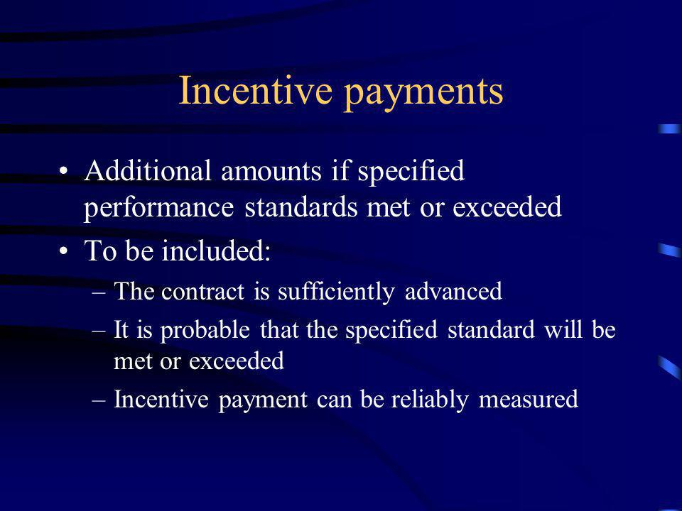 Incentive payments Additional amounts if specified performance standards met or exceeded. To be included: