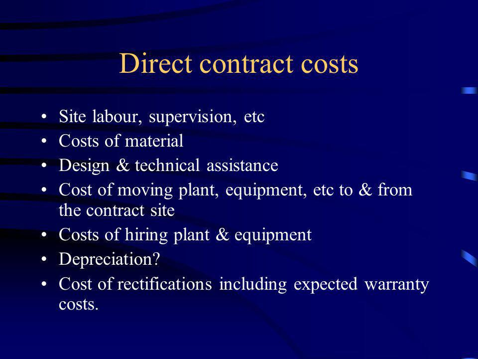 Direct contract costs Site labour, supervision, etc Costs of material