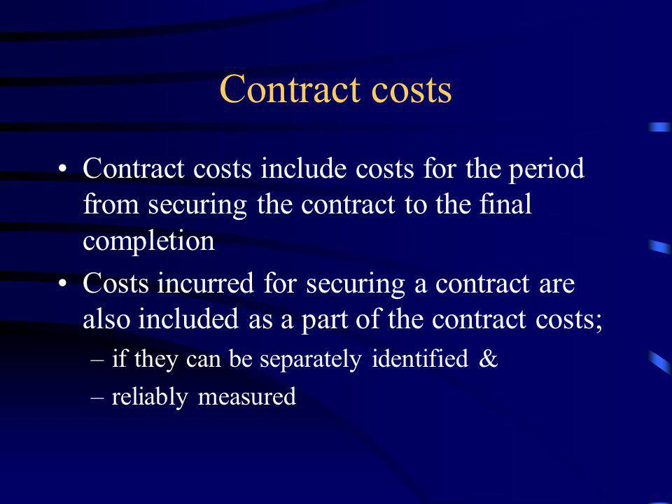 Contract costs Contract costs include costs for the period from securing the contract to the final completion.