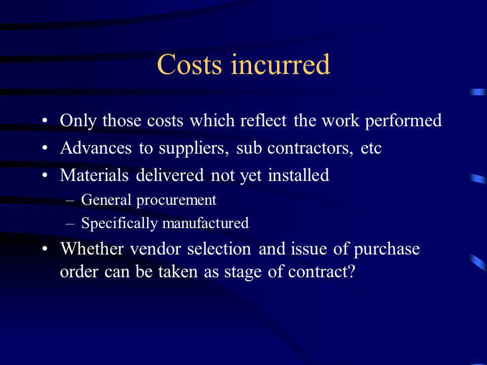 Costs incurred Only those costs which reflect the work performed