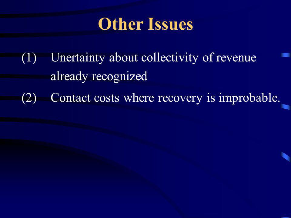 Other Issues Unertainty about collectivity of revenue already recognized.
