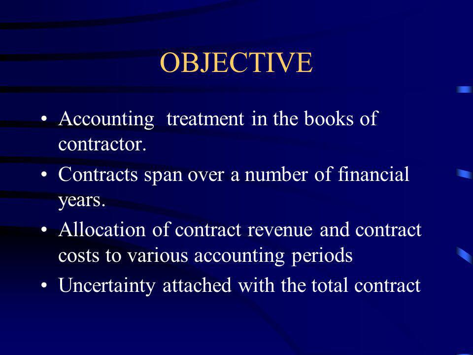 OBJECTIVE Accounting treatment in the books of contractor.