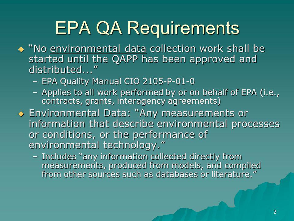EPA QA Requirements No environmental data collection work shall be started until the QAPP has been approved and distributed...