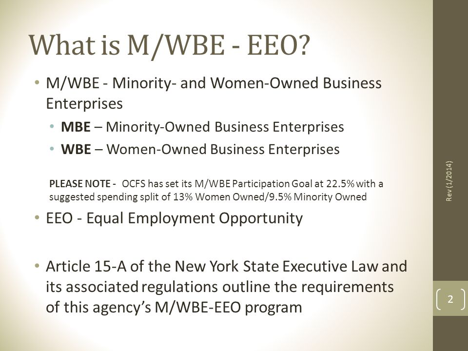 What is M/WBE - EEO M/WBE - Minority- and Women-Owned Business Enterprises. MBE – Minority-Owned Business Enterprises.