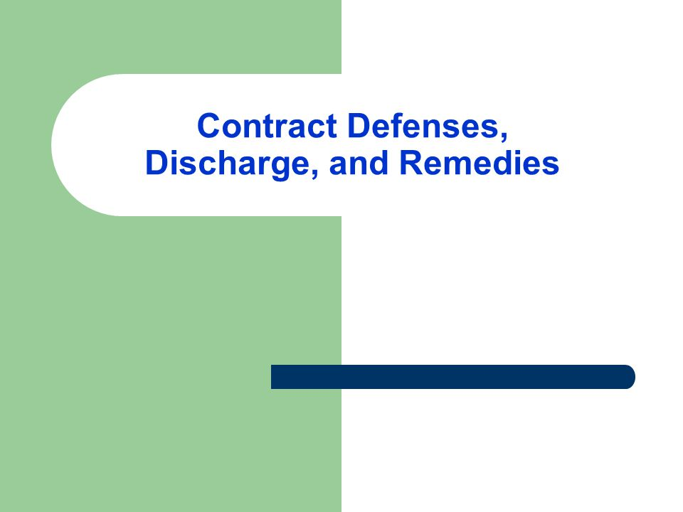 Contract Defenses, Discharge, and Remedies