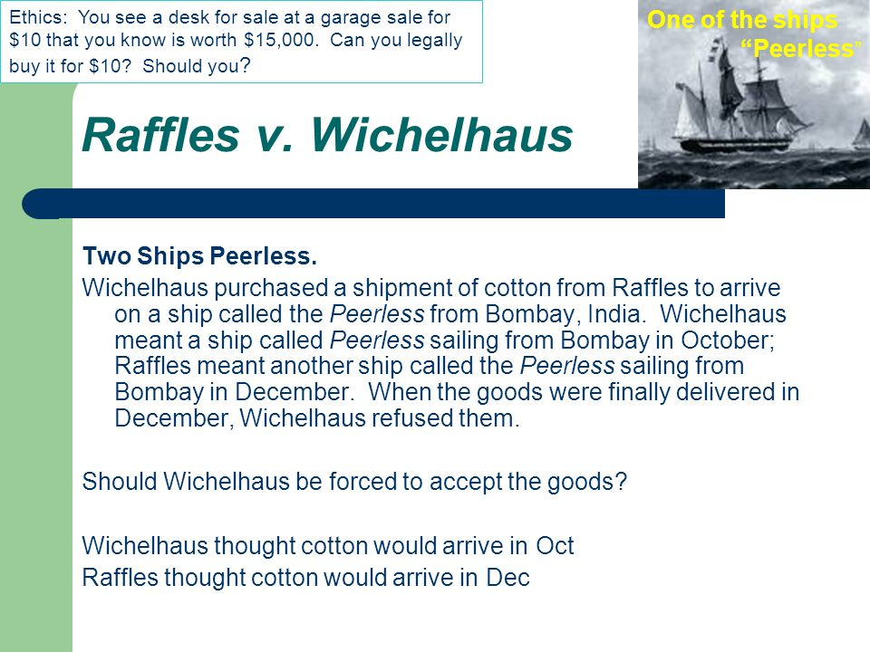 Raffles v. Wichelhaus One of the ships Peerless Two Ships Peerless.