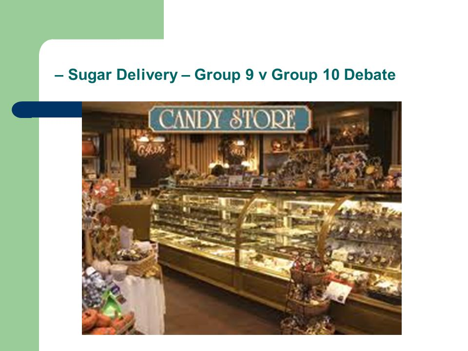 – Sugar Delivery – Group 9 v Group 10 Debate
