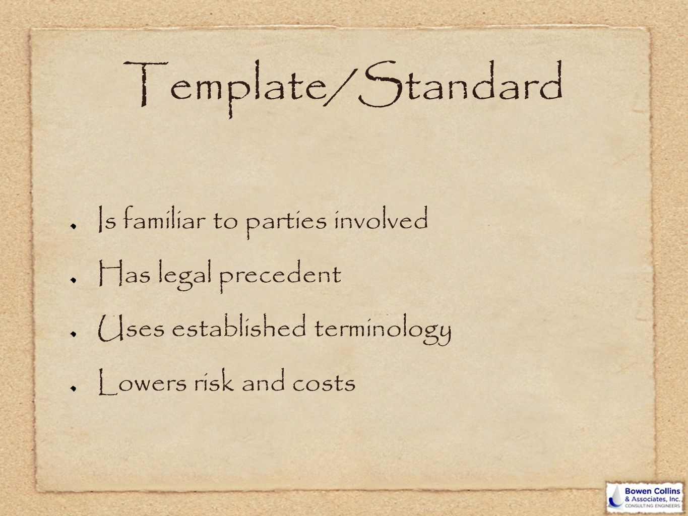 Template/Standard Is familiar to parties involved Has legal precedent