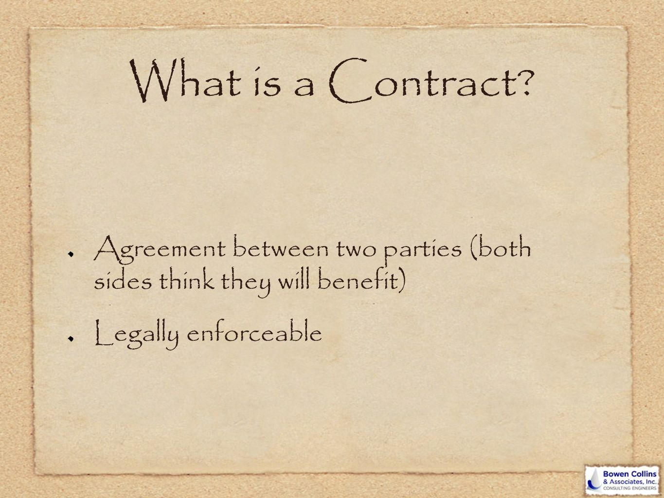 What is a Contract Agreement between two parties (both sides think they will benefit) Legally enforceable.