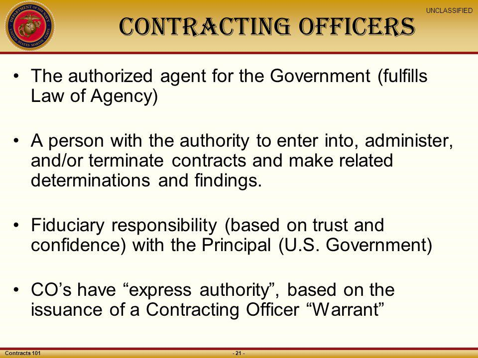 Contracting Officers The authorized agent for the Government (fulfills Law of Agency)