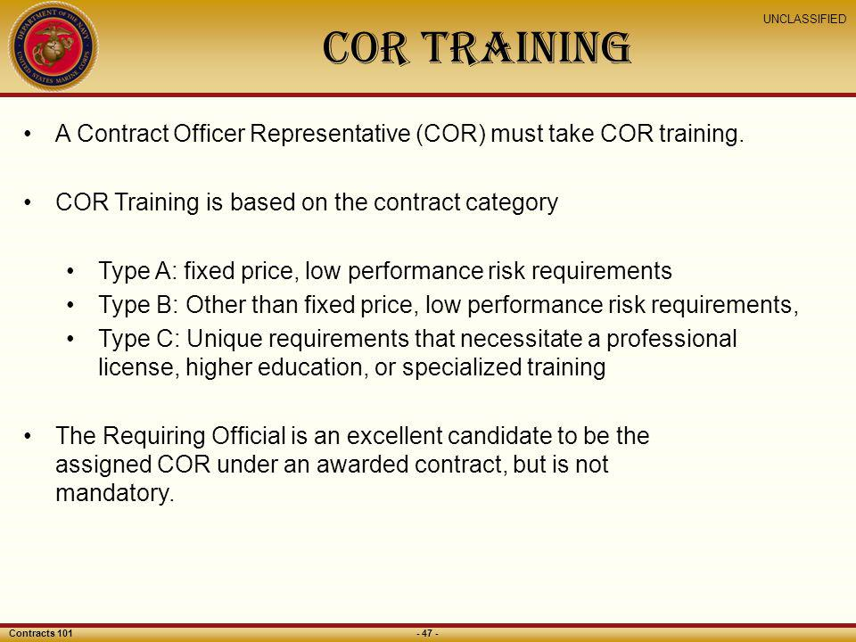 COR Training A Contract Officer Representative (COR) must take COR training. COR Training is based on the contract category.