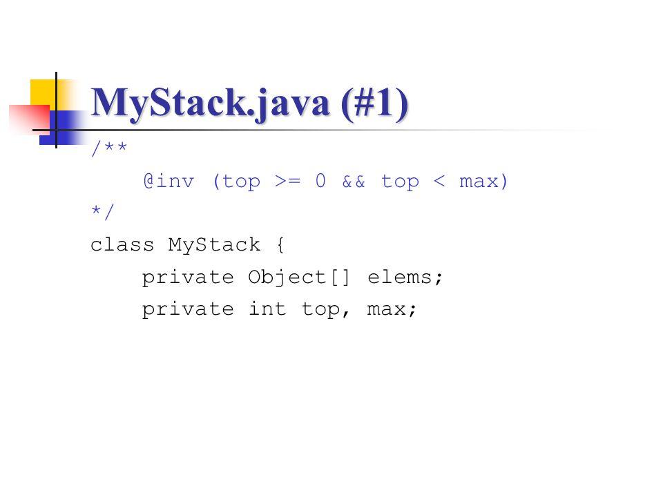 MyStack.java (#1) /** @inv (top >= 0 && top < max) */