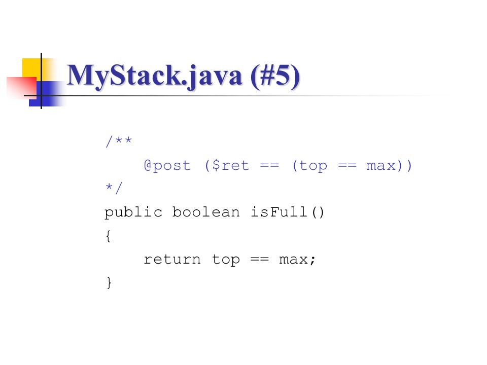 MyStack.java (#5) /** @post ($ret == (top == max)) */
