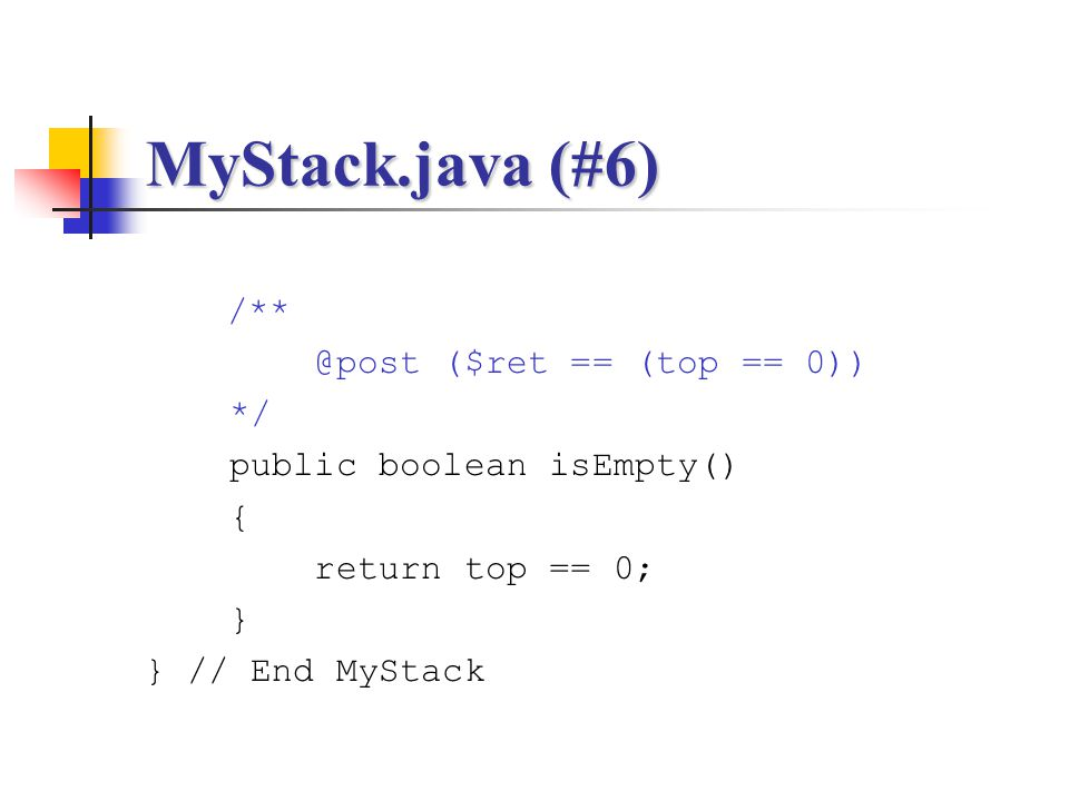 MyStack.java (#6) /** @post ($ret == (top == 0)) */