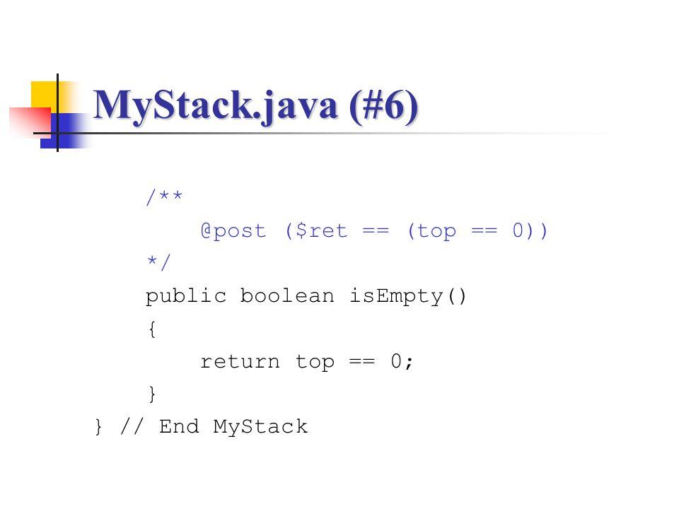 MyStack.java (#6) /** @post ($ret == (top == 0)) */