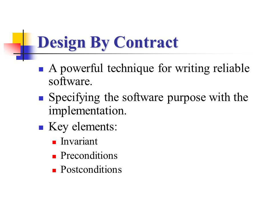 Design By Contract A powerful technique for writing reliable software.