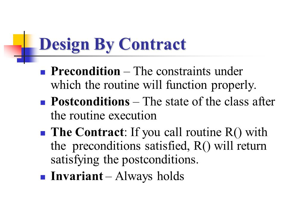 Design By Contract Precondition – The constraints under which the routine will function properly.