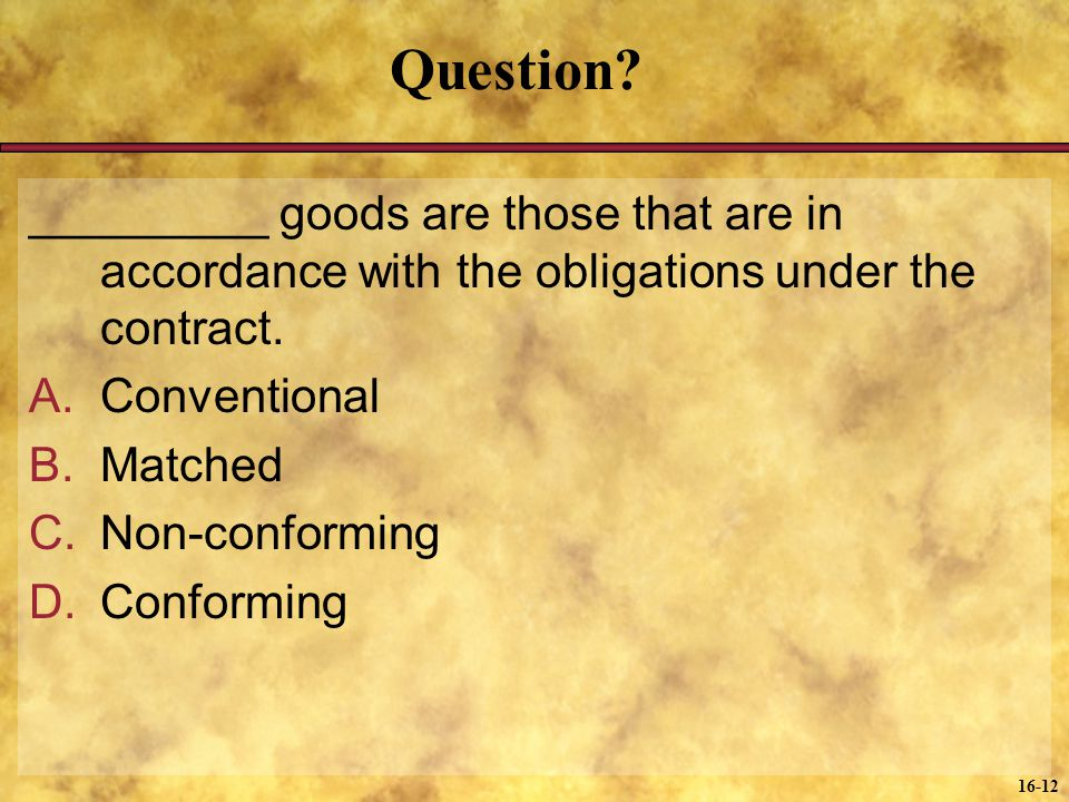Question _________ goods are those that are in accordance with the obligations under the contract.