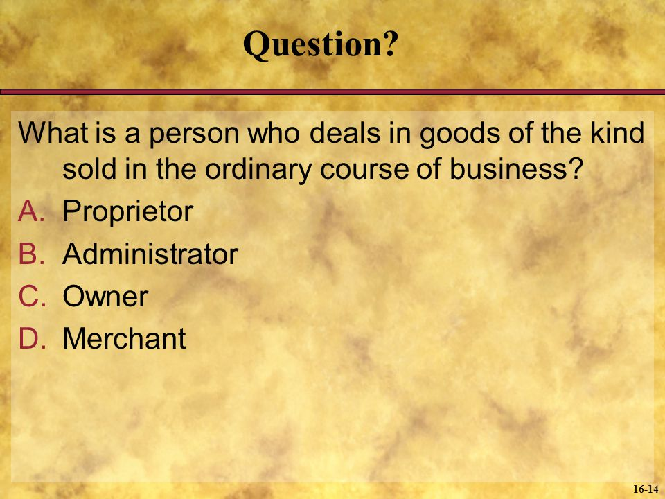 Question What is a person who deals in goods of the kind sold in the ordinary course of business Proprietor.