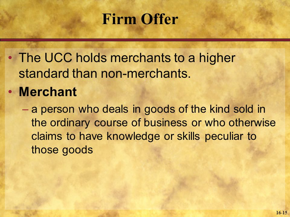 Firm Offer The UCC holds merchants to a higher standard than non-merchants. Merchant.