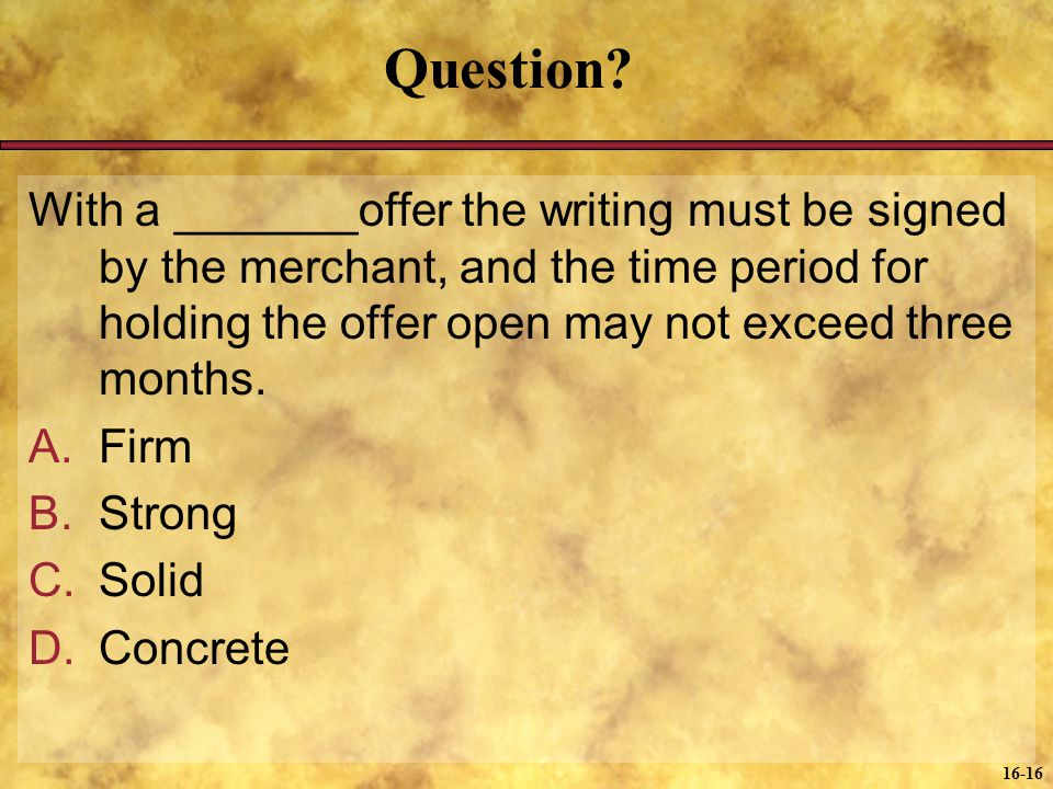 Question With a _______offer the writing must be signed by the merchant, and the time period for holding the offer open may not exceed three months.