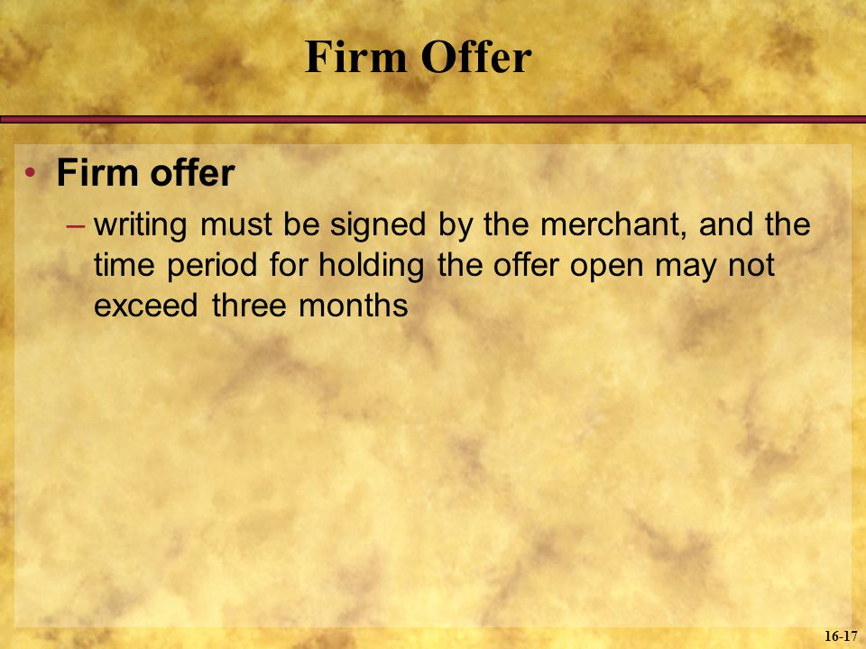 Firm Offer Firm offer. writing must be signed by the merchant, and the time period for holding the offer open may not exceed three months.