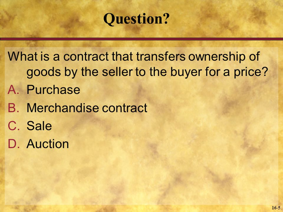 Question What is a contract that transfers ownership of goods by the seller to the buyer for a price