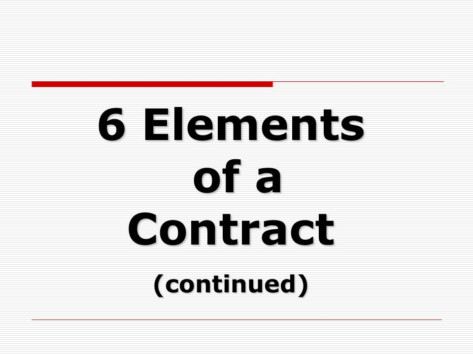 6 Elements of a Contract (continued)