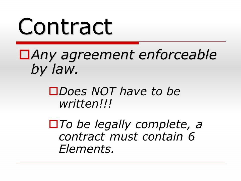 Contract Any agreement enforceable by law.