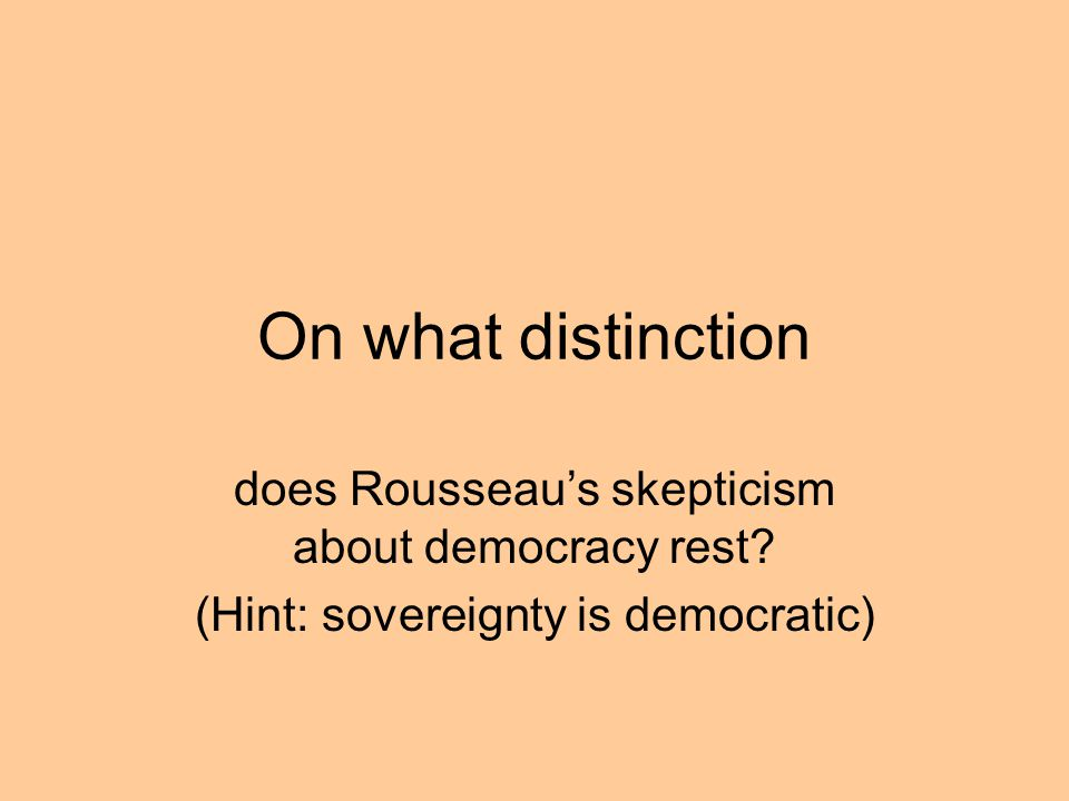 On what distinction does Rousseau's skepticism about democracy rest