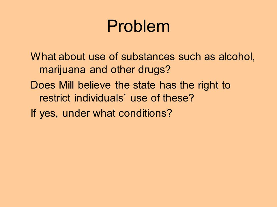 Problem What about use of substances such as alcohol, marijuana and other drugs