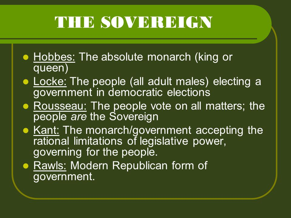 THE SOVEREIGN Hobbes: The absolute monarch (king or queen)
