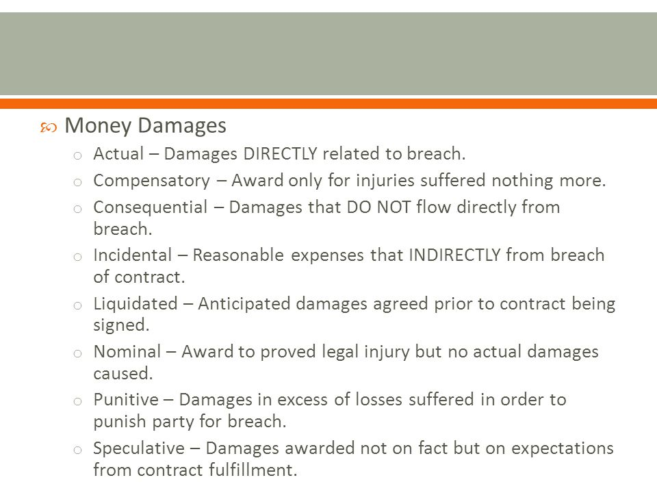 Money Damages Actual – Damages DIRECTLY related to breach.