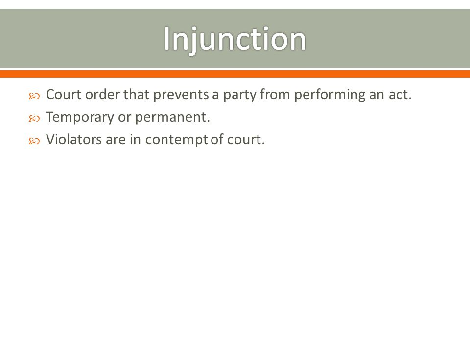 Injunction Court order that prevents a party from performing an act.