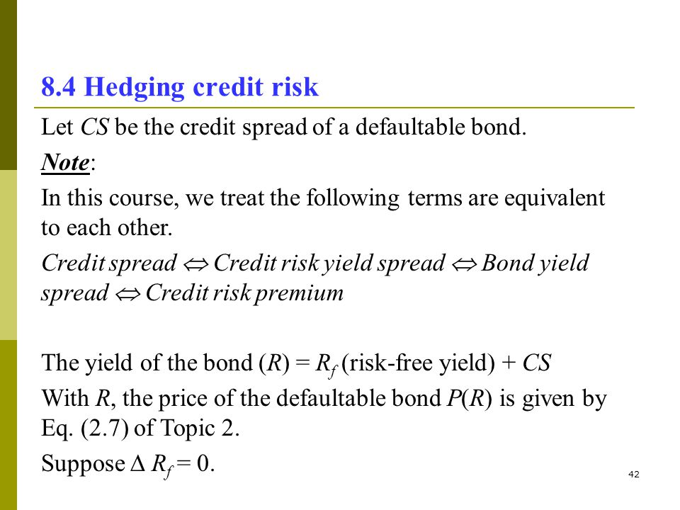 8.4 Hedging credit risk Let CS be the credit spread of a defaultable bond. Note: