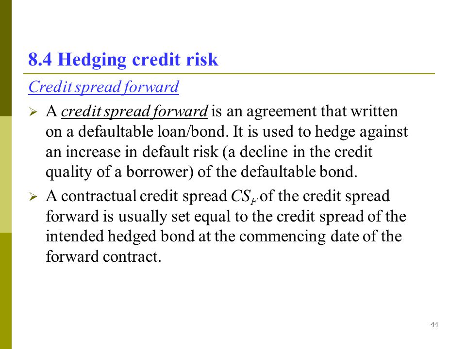 8.4 Hedging credit risk Credit spread forward